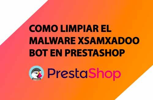 Como limpiar el malware XsamXadoo Bot en PrestaShop